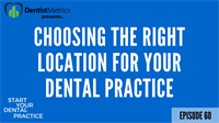 Episode 60: Choosing The Right Location For Your Dental Practice With Scott McDonald