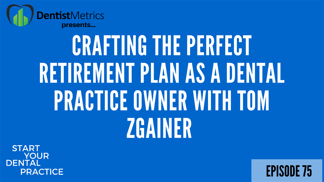 Episode 75: Crafting The Perfect Retirement Plan As A Dental Practice Owner with Tom Zgainer