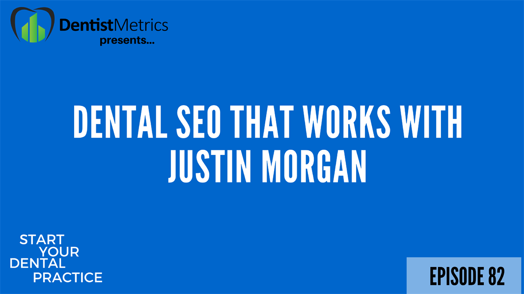Episode 82: Dental SEO That Works With Justin Morgan