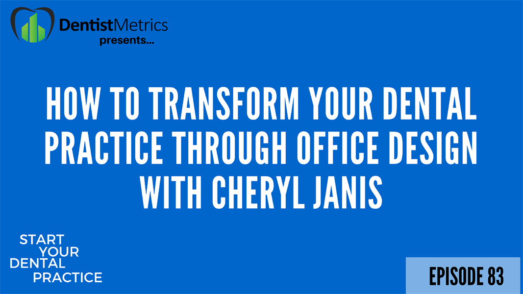 Episode 83: How To Transform Your Dental Practice Through Office Design  With Cheryl Janis
