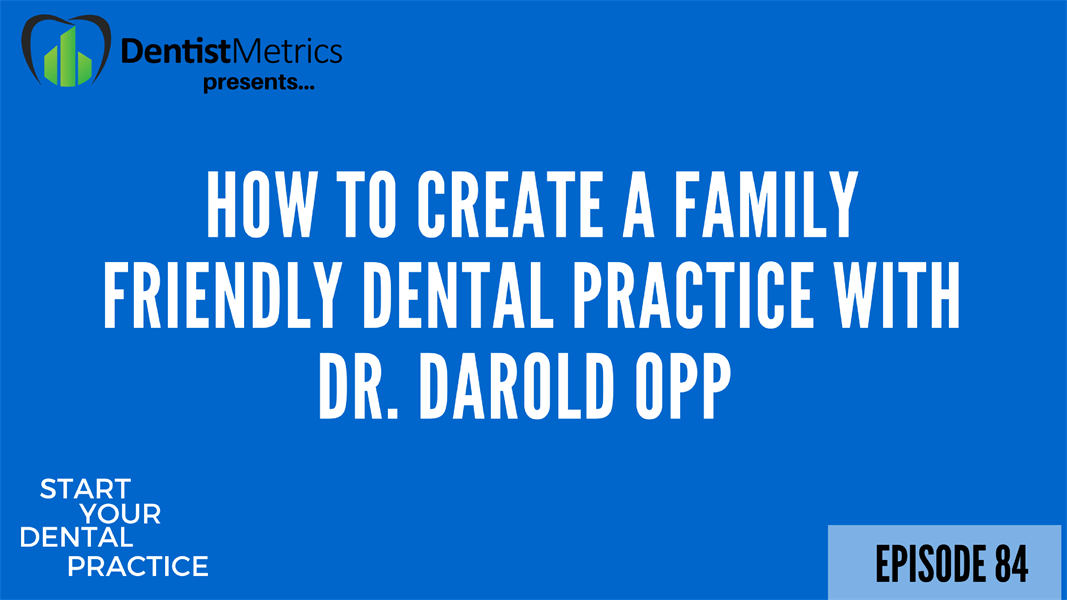 Episode 84: How To Create A Family Friendly Dental Practice With Dr. Darold Opp