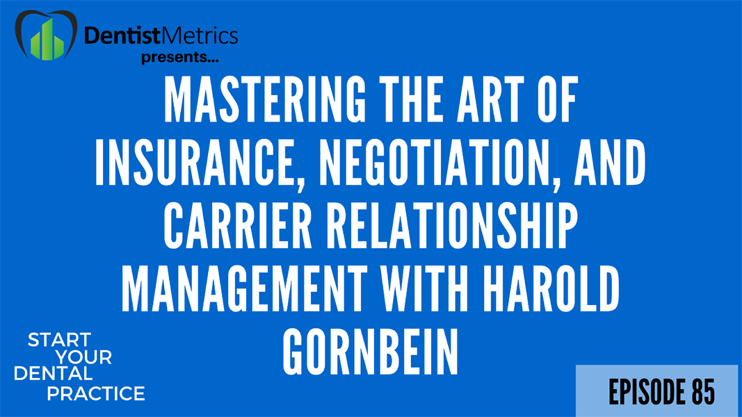 Episode 85: Mastering The Art of Dental Insurance, Negotiation, And Carrier Relationship Management With Harold Gornbein