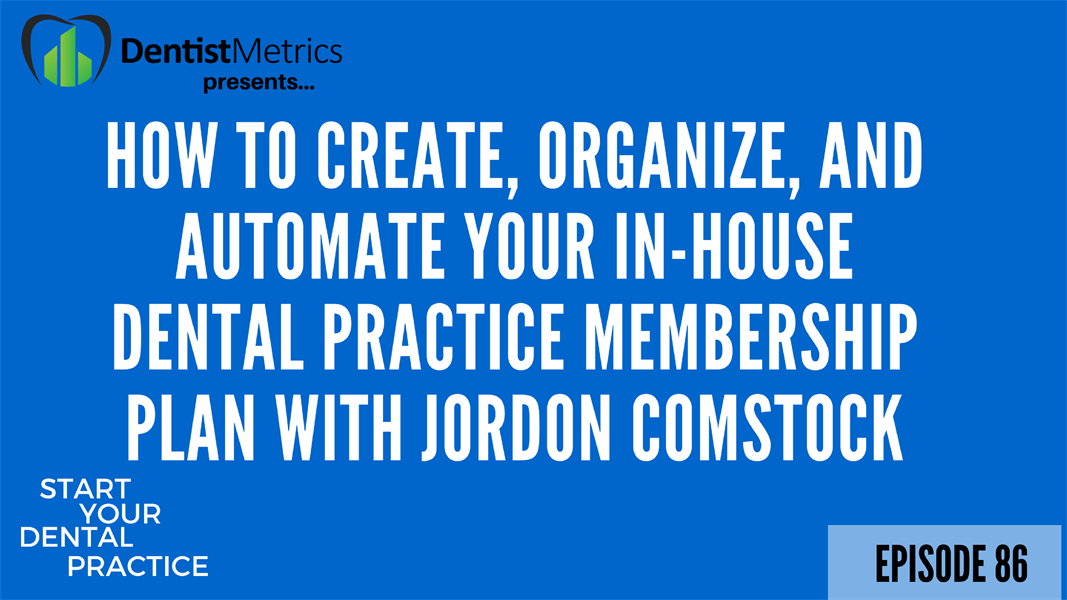 Episode 86: How To Create, Organize, And Automate Your In-House Dental Practice Membership Plan With Jordon Comstock