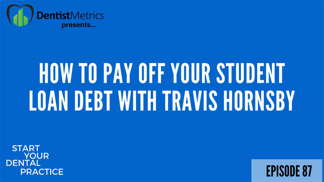 How To Pay Off Your Dental Student Loans With Travis Hornsby