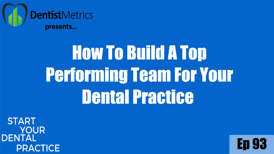 How To Build A Top Performing Team For Your Dental Practice
