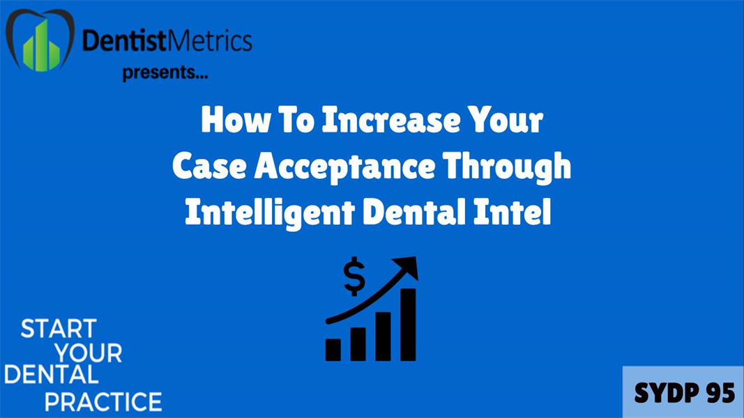 How To Increase Your Case Acceptance Through Intelligent Dental Intel