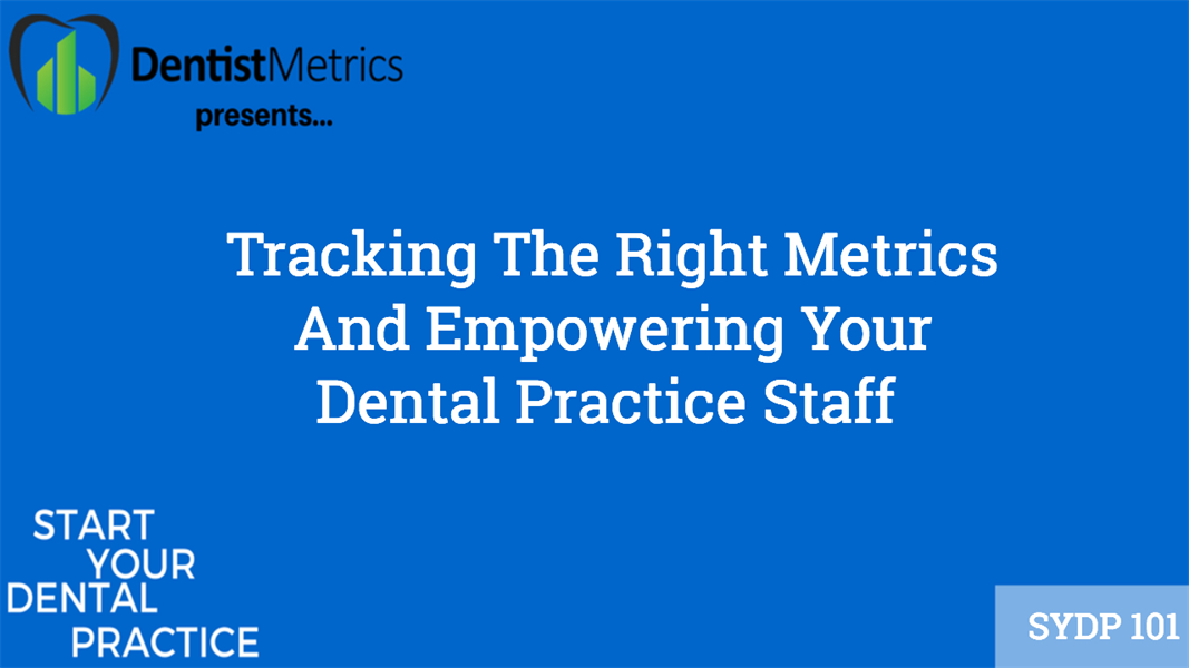 Tracking The Right Metrics And Empowering Your Dental Practice Staff With Kiera Dent