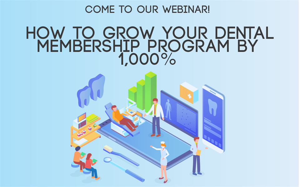Live Webinar - How to grow a dental membership program by 1,000%