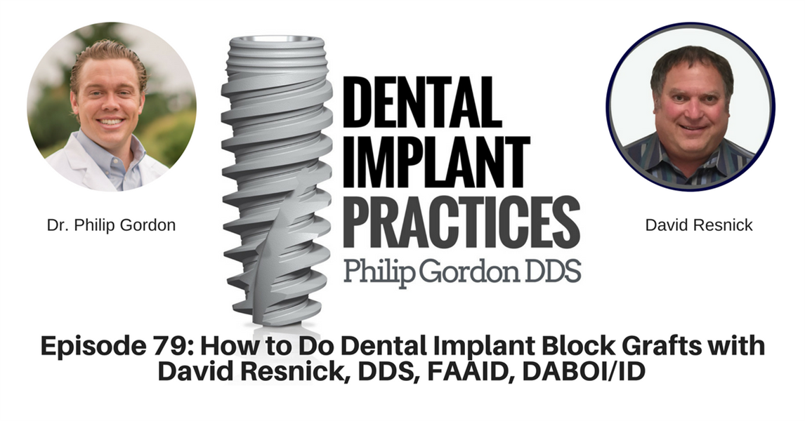 079 How to Do Dental Implant Block Grafts with David Resnick, DDS, FAAID, DABOI/ID?