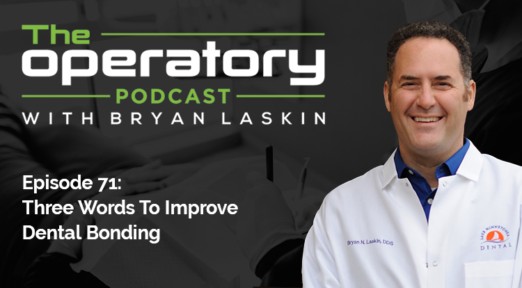 Episode 71: Three Words To Improve Dental Bonding