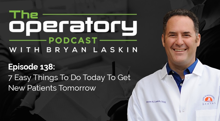 Episode 138: 7 Easy Things To Do Today To Get New Patients Tomorrow