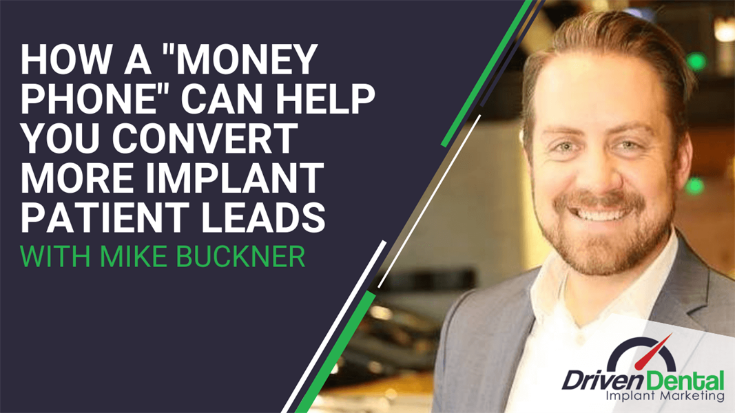 "How A ""Money Phone"" Can Help You Convert More Implant Patient Leads with Mike Buckner"