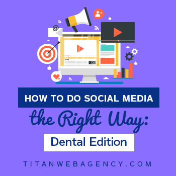 How to Do Social Media the Right Way: Dental Edition