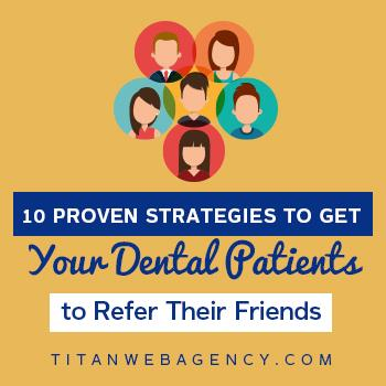 10 Proven Strategies to Get Your Dental Patients to Refer Their Friends