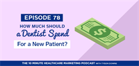 How Much Should a Dentist Spend to Acquire a New Patient?