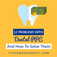 12 Problems We See When it Comes Down to PPC for Dentists