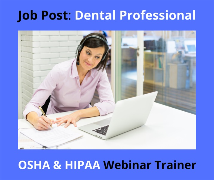 Wanted: Dental Professional OSHA & HIPAA Webinar Trainer