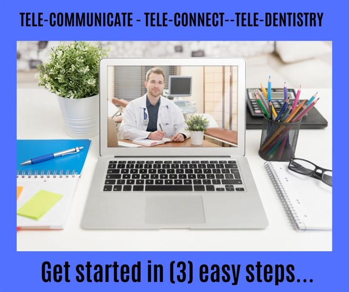 TELE-COMMUNICATE - TELE-CONNECT--TELE-DENTISTRY Get started in (3) easy steps