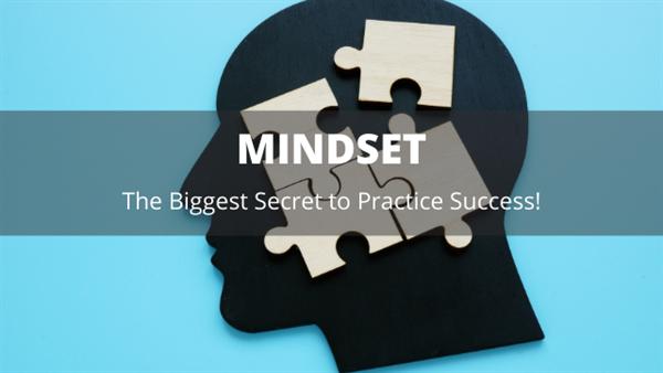 024 Mindset, The Biggest Secret to Practice Success- New Practice Series