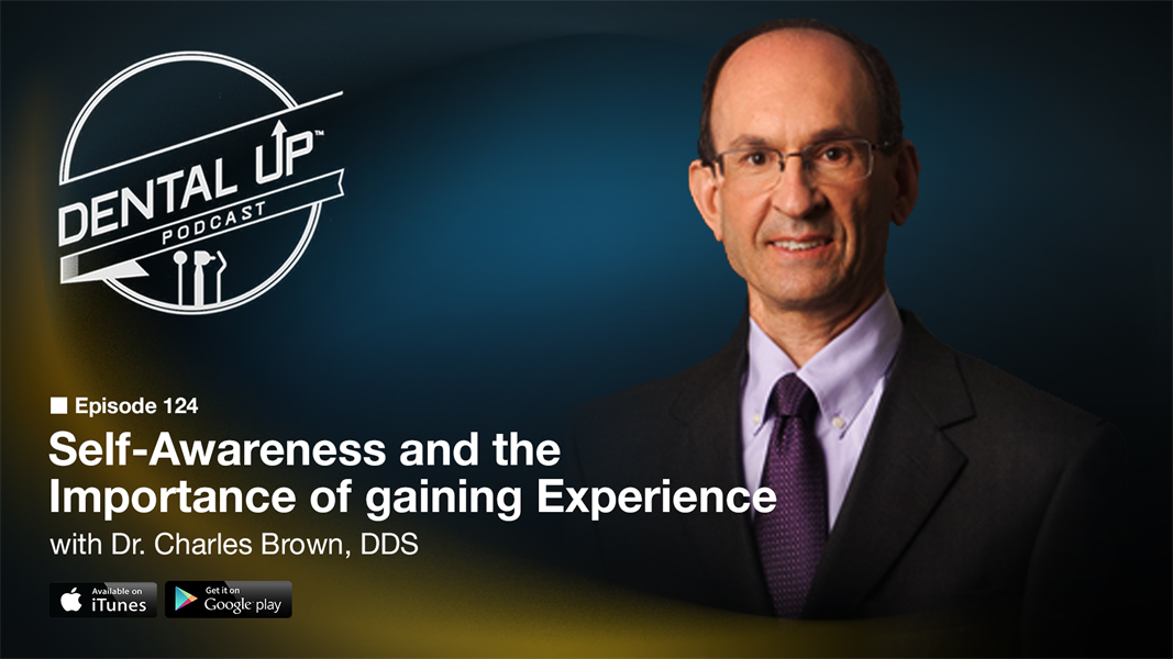 Self-Awareness and the Importance of gaining Experience with Dr. Charles Brown, DDS