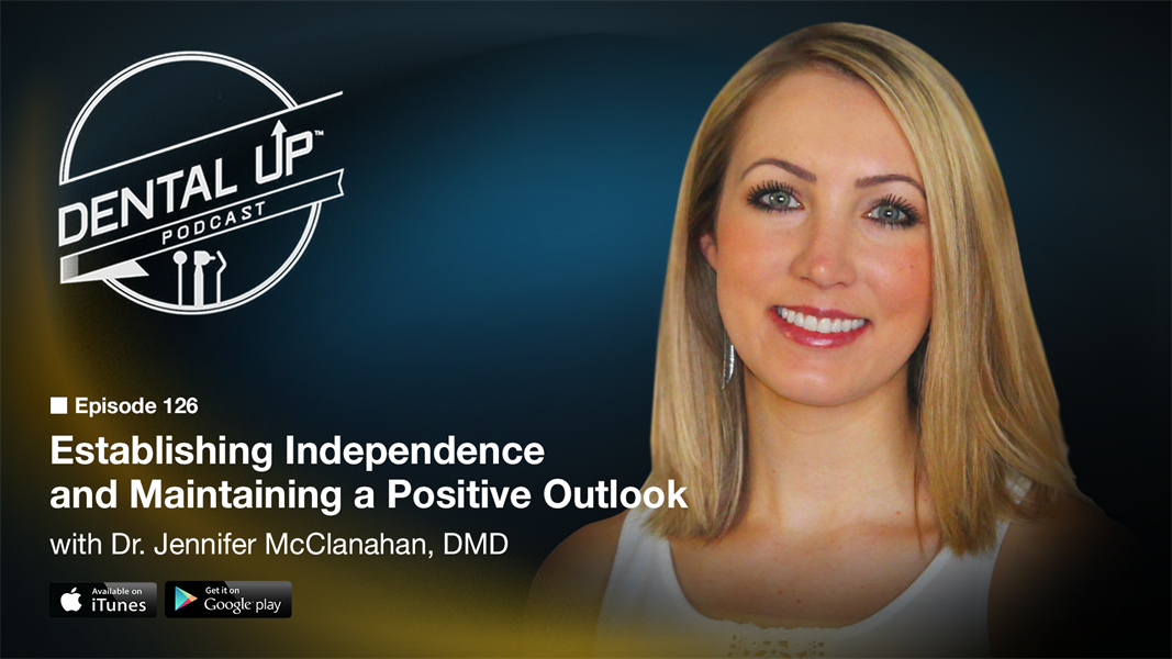 Establishing Independence and Maintaining a Positive Outlook with Dr. Jennifer McClanahan, DMD