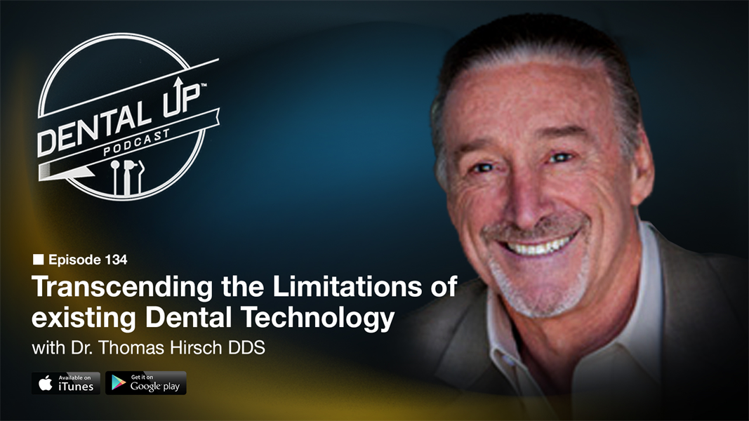 Transcending the limitations of existing Dental Technology with Dr. Thomas Hirsch DDS