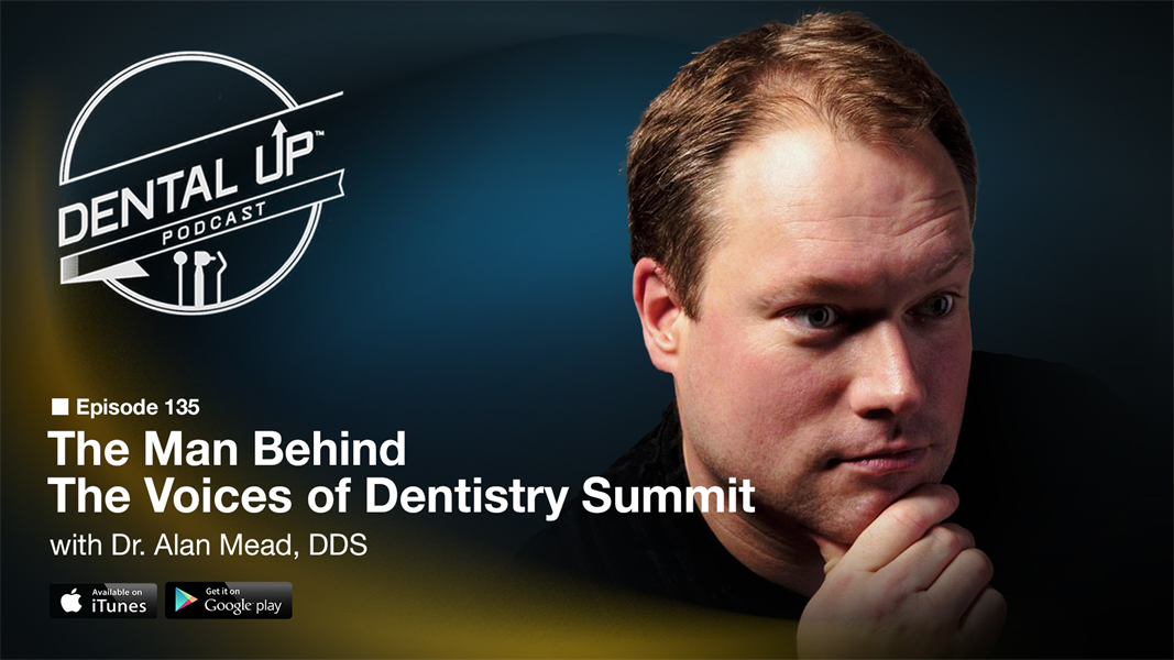 The Man Behind the Voices of Dentistry Summit with Dr. Alan Mead DDS