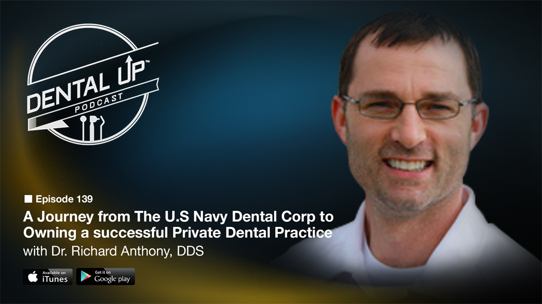 A Journey from The U.S Navy Dental Corp to  Owning a successful Private Dental Practice with Dr. Richard Anthony DDS.