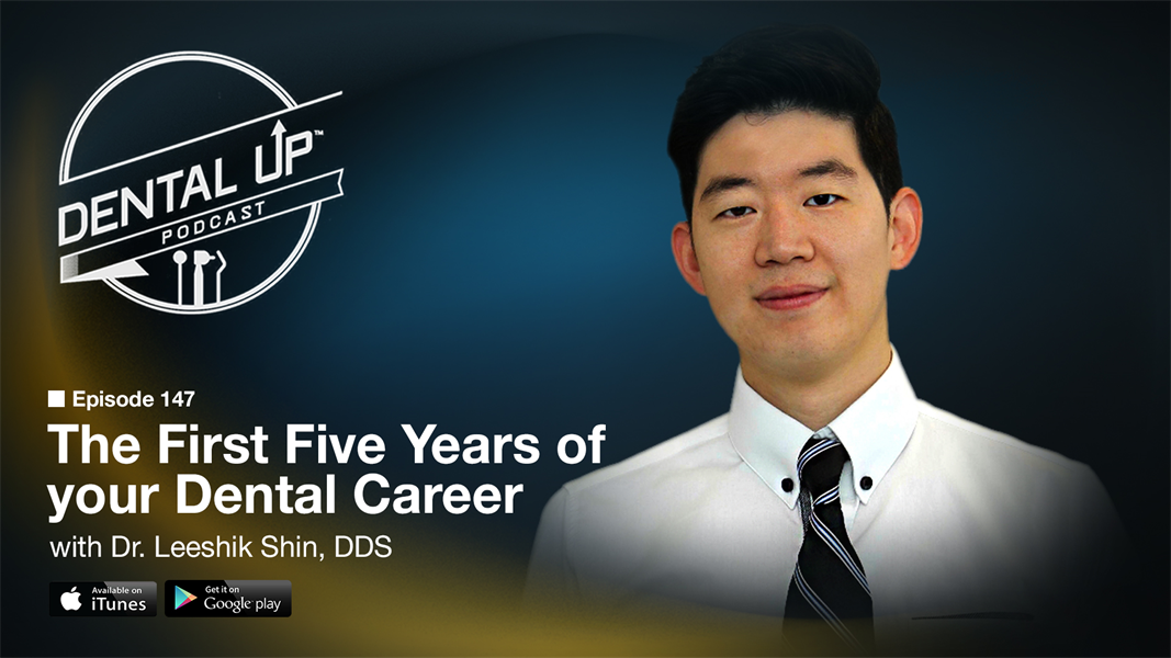 The First Five Years of your Dental Career with Dr. Leeshik Shin, DDS.