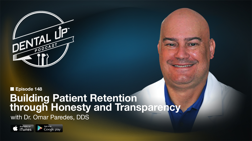 Building Patient Retention through Honesty and Transparency with Dr. Omar Paredes DDS
