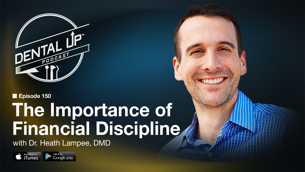 The Importance of Financial Discipline with Dr.Heath Lampee, DMD