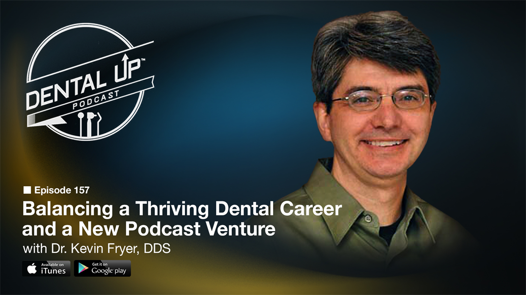 Balancing a Thriving Dental Career and a New Podcast Venture with Dr. Kevin Fryer, DDS