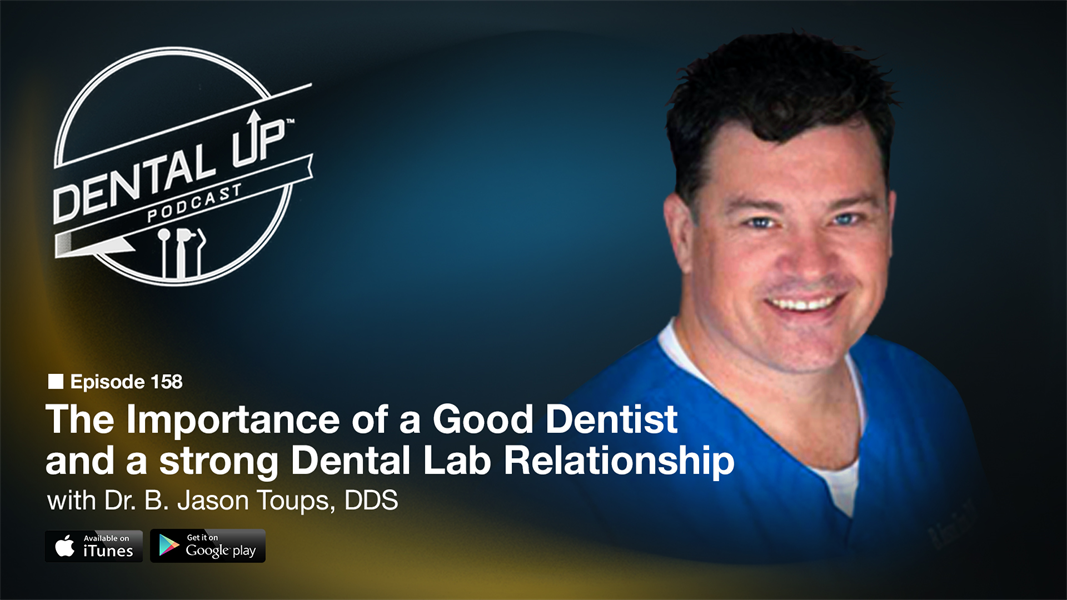 The Importance of a Good Dentist and a strong Dental Lab Relationship with Dr. B. Jason Toups, DDS