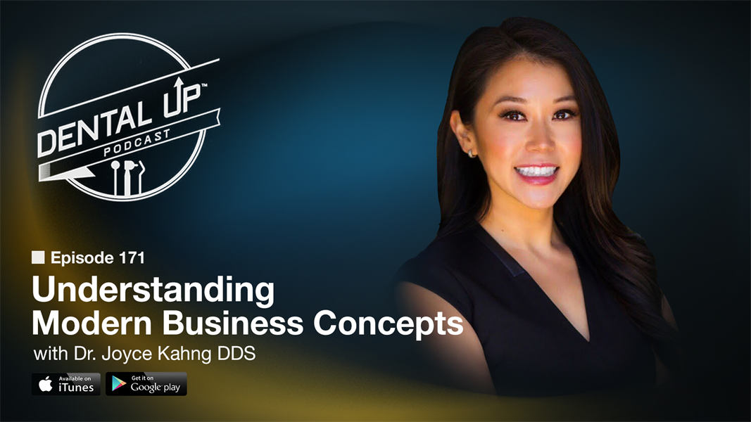 Understanding Modern Business Concepts with Dr. Joyce Kahng DDS