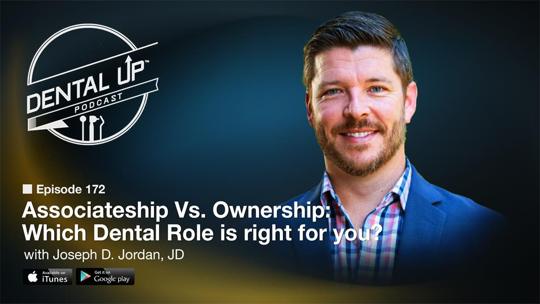 Associateship Vs. Ownership: Which Dental Role is right for you? with Joseph D. Jordan, JD