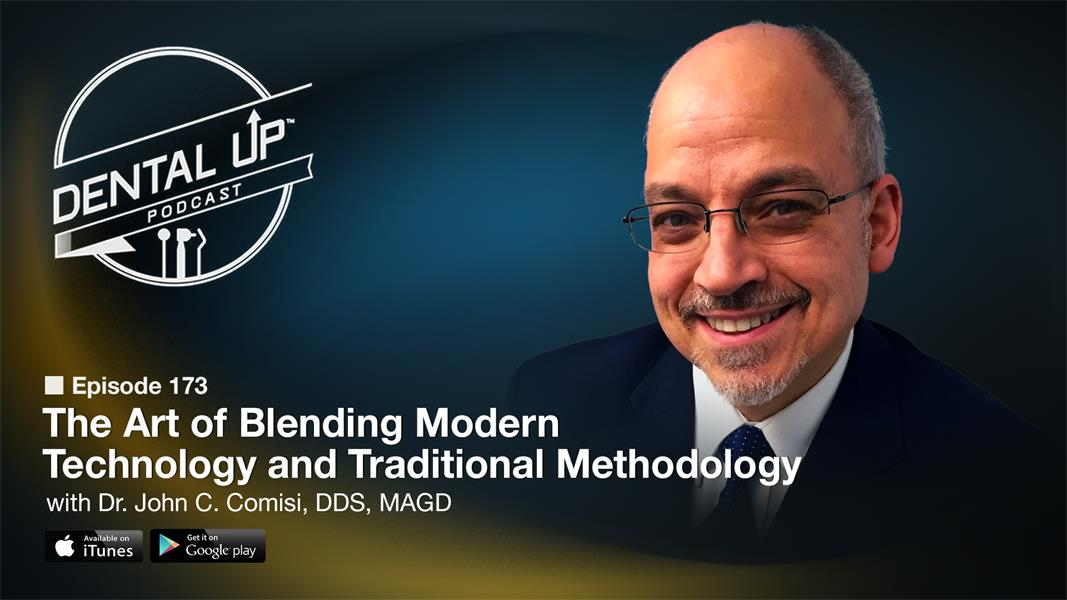 The Art of Blending Modern Technology and Traditional Methodology with Dr. John C. Comisi, DDS, MAGD