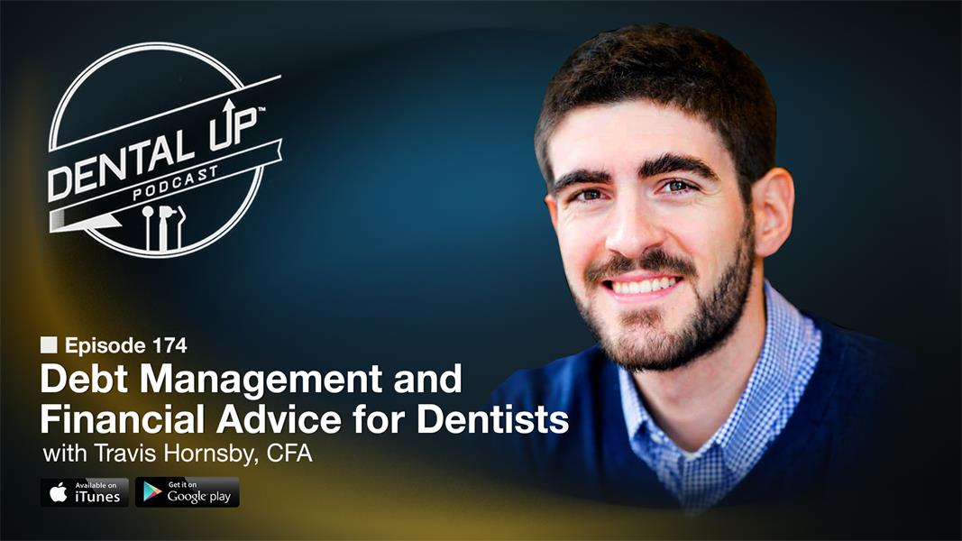 Debt Management and Financial Advice for Dentists with Travis Hornsby, CFA