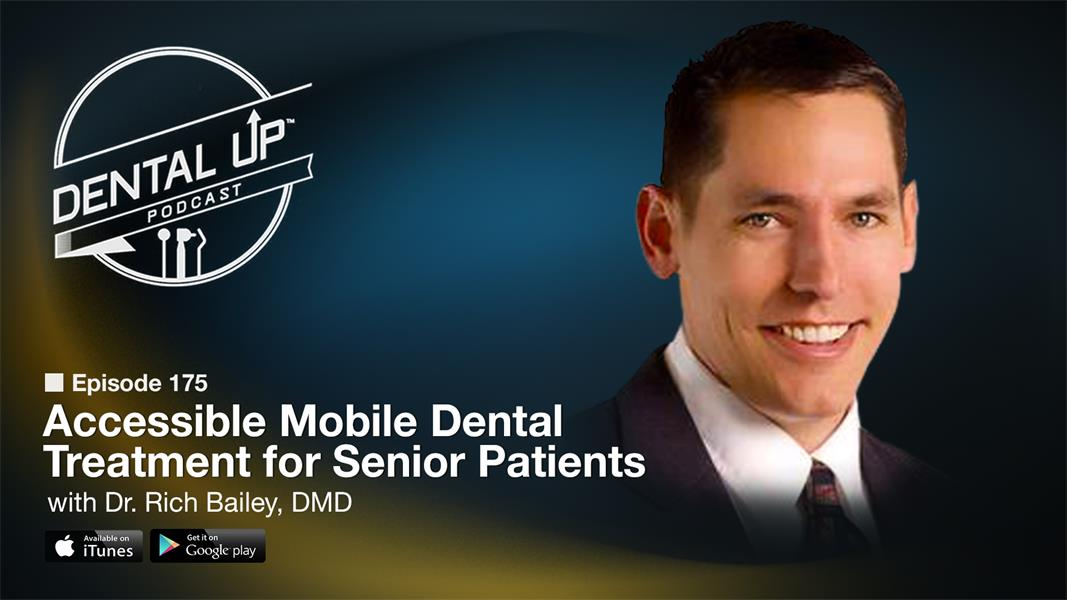 Accessible Mobile Dental Treatment for Senior Patients with Dr. Rich Bailey, DMD