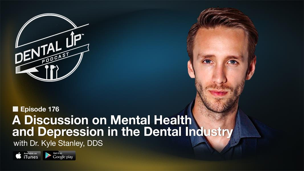 A Discussion on Mental Health and Depression in the Dental Industry with Dr. Kyle Stanley, DDS