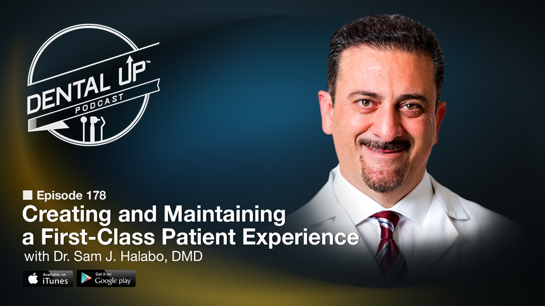 Creating and Maintaining a First-Class Patient Experience with Dr. Sam J. Halabo, DMD