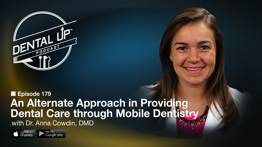 An Alternate Approach in Providing Dental Care through Mobile Dentistry with Dr. Anna Cowdin, DMD
