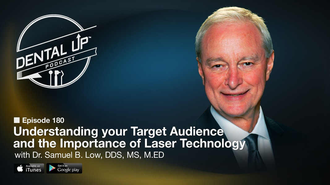 Understanding your Target Audience and the Importance of Laser Technology with Dr. Samuel B. Low, DDS, MS, M.ED