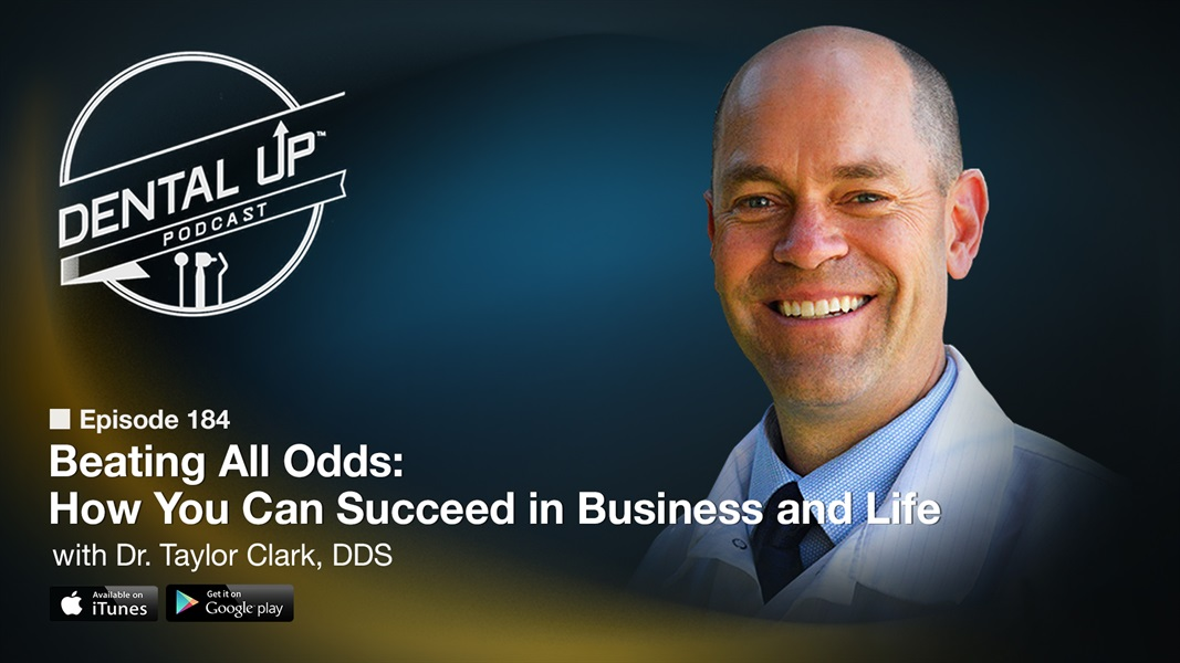 Beating All Odds: How You Can Succeed in Business and Life with Dr. Taylor Clark DDS