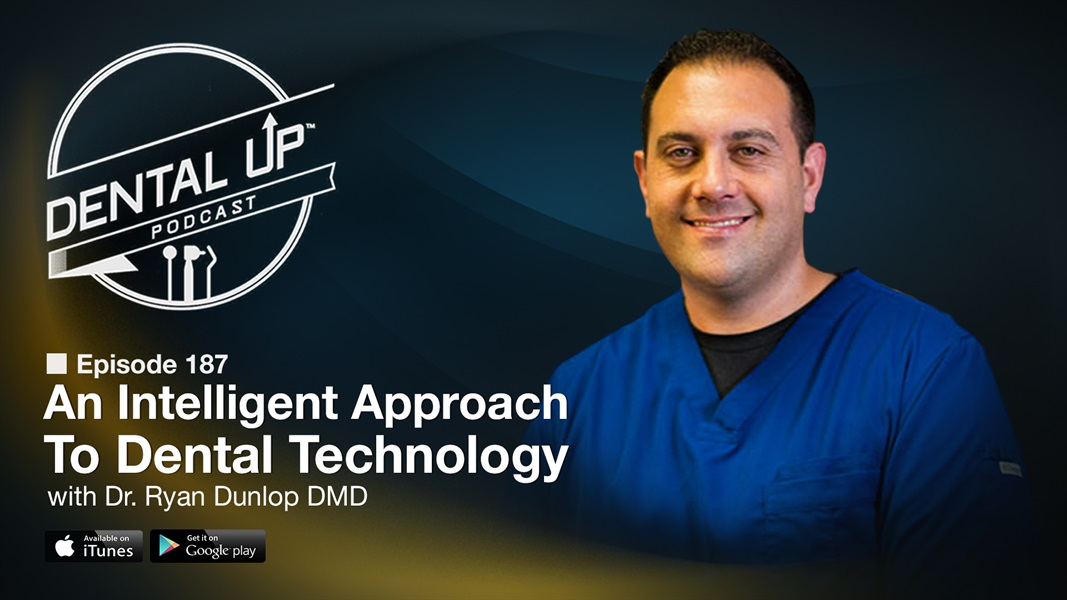 An Intelligent Approach To Dental Technology with Dr. Ryan Dunlop, DMD