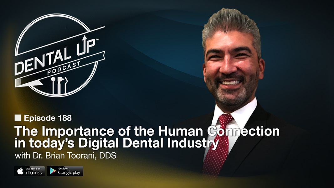 The Importance of the Human Connection in today's Digital Dental Industry with Dr. Brian Toorani, DDS