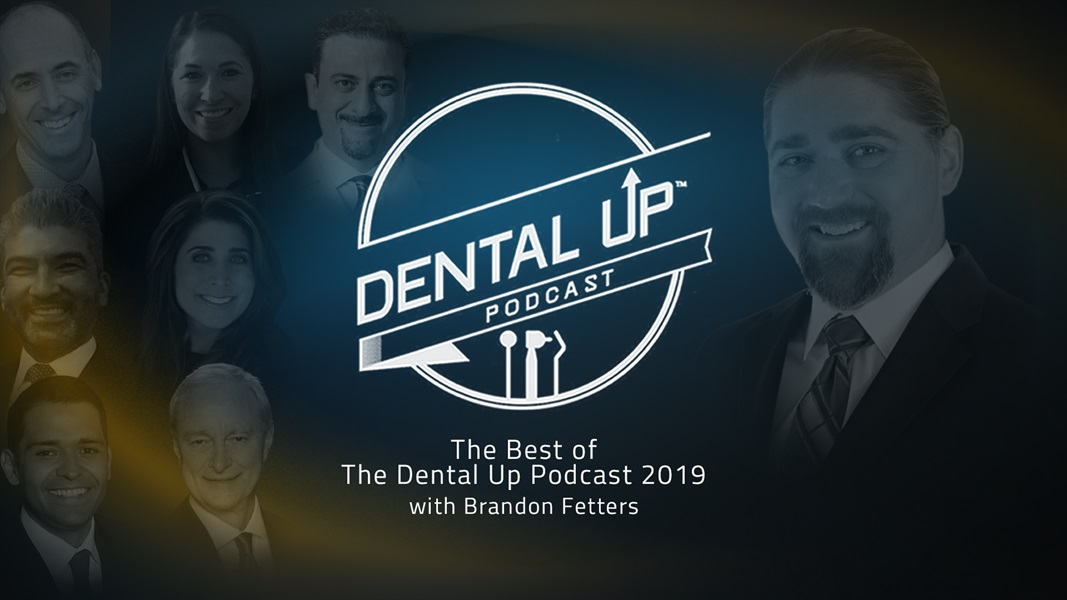 The Best of The Dental Up Podcast 2019 with Brandon Fetters