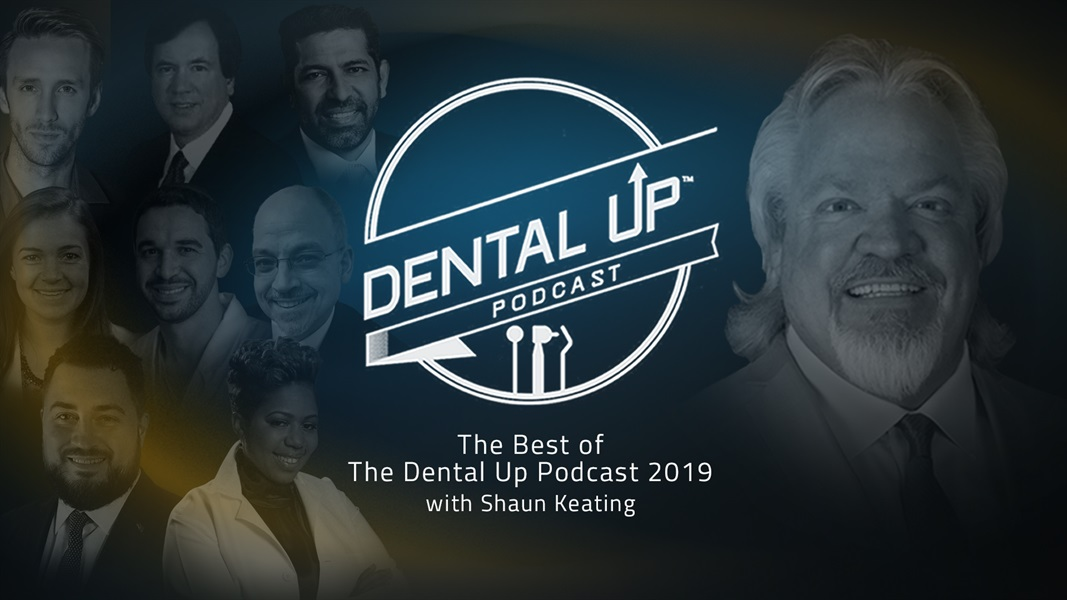 The Best of The Dental Up Podcast 2019 with Shaun Keating
