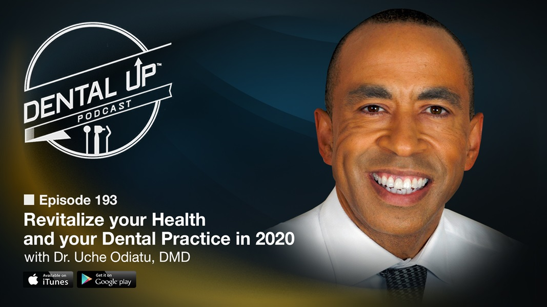 Revitalize your Health and your Dental Practice in 2020 with Dr. Uche Odiatu, DMD