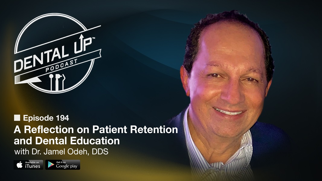 A Reflection on Patient Retention and Dental Education with Dr. Jamel Odeh, DDS