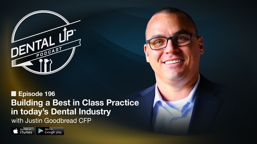 Building a Best in Class Practice in today's Dental Industry with Justin Goodbread CFP